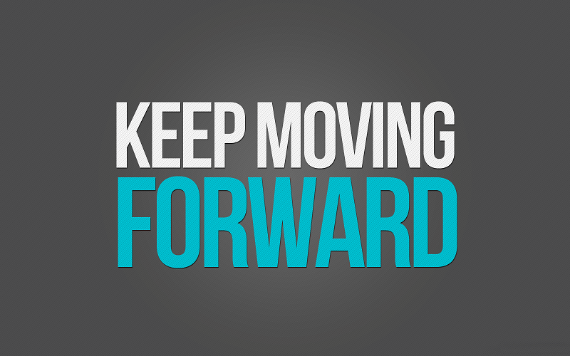 Keep moving forwad